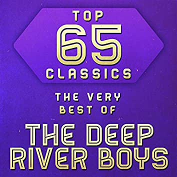 Top 65 Classics - The Very Best of The Deep River Boys