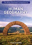 The Wiley-Blackwell Companion to Human Geography (Wiley Blackwell Companions to Geography)