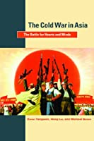 The Cold War in Asia: The Battle for Hearts and Minds