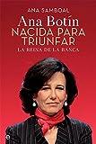 Ana Patricia Botín. Nacida para triunfar (Biografías y memorias)