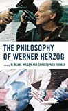 The Philosophy of Werner Herzog (The Philosophy of Popular Culture)