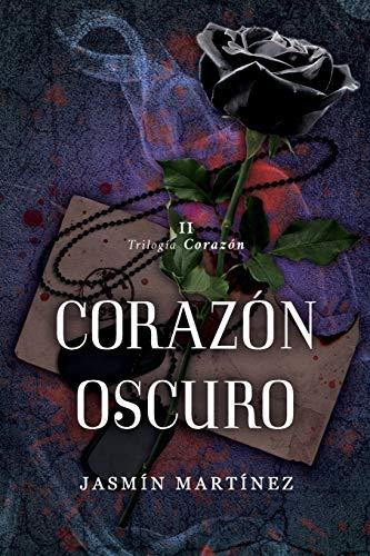 Corazón Oscuro: Un amor clandestino, rodeado de oscuridad: 2 (Trilogía Corazón)