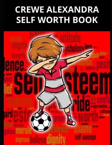 Crewe Alexandra Self Worth Book: Crewe Alexandra FC Personal Journal, Crewe Alexandra Football Club, Crewe Alexandra FC Diary, Crewe Alexandra FC Planner, Crewe Alexandra FC