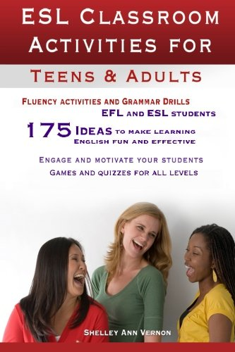 ESL Classroom Activities for Teens and Adults: ESL games, fluency activities and grammar drills for...