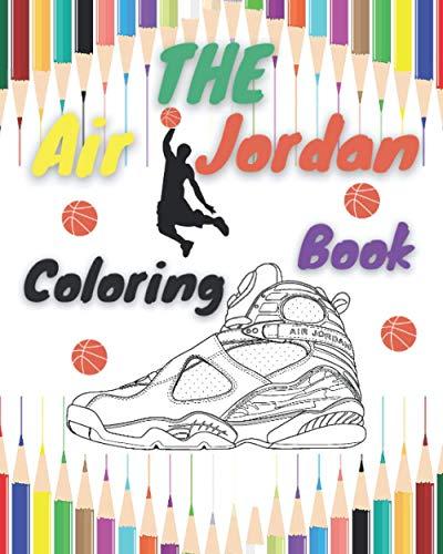 The AIR JORDAN Coloring Book: Amazing Designs For Sneakers lovers , Sneaker Adult Coloring Book ,Top Sneakers Coloring Book Collection