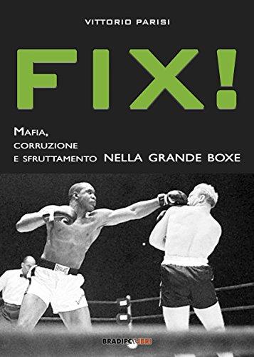 Fix!: Mafia, corruzione e sfruttamento nella grande boxe (Italian Edition)