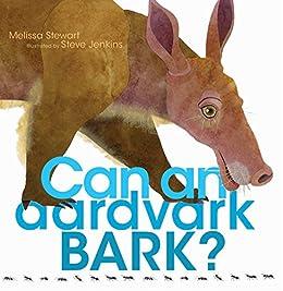 Can an Aardvark Bark? by [Melissa Stewart, Steve Jenkins]
