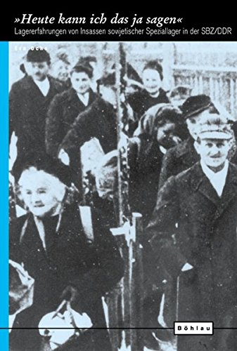 »Heute kann ich das ja sagen«: Lagererfahrungen von Insassen sowjetischer Speziallager in der SBZ/DDR (Europäische Diktaturen und ihre Überwindung. Schriften der Stiftung Ettersberg, Band 9)