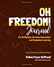 Oh Freedom! Journal: For Reflection, Creative Expression & Conscious Learning