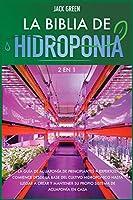 La Biblia de Hidroponia 2 EN 1: La guía de acuaponía de principiantes a expertos. Comience desde la base del cultivo hidropónico hasta llegar a crear y mantener su propio sistema de acuaponía en casa. (Hydroponics)