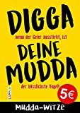Digga, deine Mudda: Die große Mudda-Witze-Sammlung: Tabulos, niveaulos, witzig!