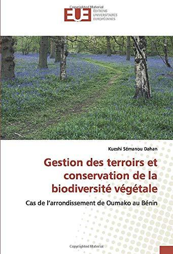 Gestion des terroirs et conservation de la biodiversité végétale: Cas de l'arrondissement de Oumako au Bénin (OMN.UNIV.EUROP.)