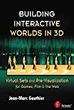 Building Interactive Worlds in 3D: Virtual Sets and Pre-visualization for Games, Film & the Web (English Edition)