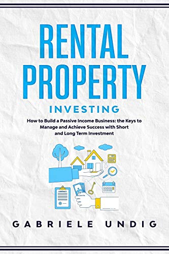 Real Estate Investing Books! - RENTAL PROPERTY INVESTING: How to Build a Passive Income Business: the Keys to Manage and Achieve Success with Short and Long Term Investment