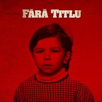 Fara Titlu (feat. Fely)