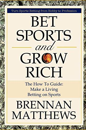 Bet Sports and Grow Rich: Turn Sports Betting from Hobby to Profession