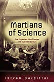 Martians of Science: Five Physicists Who Changed the Twentieth Century