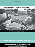 Photographs Objects Histories: On the Materiality of Images (Material Cultures)