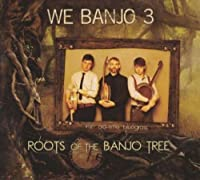 Roots of the Banjo Tree by We Banjo 3 (2012-07-15)