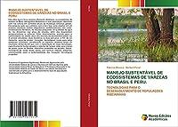 MANEJO SUSTENTÁVEL DE ECOSSISTEMAS DE VÁRZEAS NO BRASIL E PERU.: TECNOLOGIAS PARA O DESENVOLVIMENTO DE POPULAÇOES RIBEIRINHAS