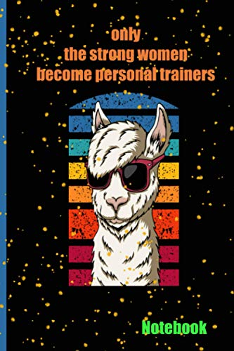 only the strong women become personal trainers: Journal, notebook & diary to write in, personal trainers Gifts for women,Personal Trainer gifts Notebook Journal ,120 page