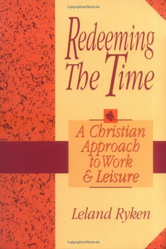 Redeeming the Time: A Christian Approach to Work and Leisure