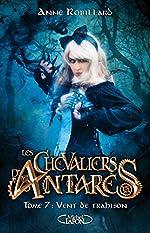 Les chevaliers d'Antarès - Tome 7 Vent de trahison (7) d'Anne Robillard