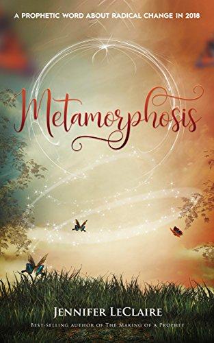 Metamorphosis: A Prophetic Word About Radical Change in 2018