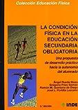 La condición física en la Educación Secundaria. Una propuesta de desarrollo práctico hacia la autonomía del alumnado. Libro para el profesor ... su ... su enseñanza en Secundaria y Bachillerato)