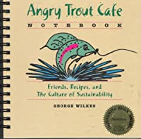 Angry Trout Cafe Notebook: Friends, Recipes, and The Culture of Sustainability 0975270001 Book Cover