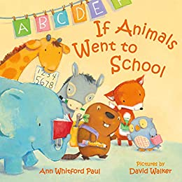 If Animals Went to School (If Animals Kissed Good Night) by [Ann Whitford Paul, David Walker]