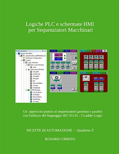 Logiche PLC e schermate HMI per l'automazione dei Sequenziatori Macchinari: Un approccio pratico all'automazione di sequenziatori gemellari e paralleli ... IEC 61131 - 3 Ladd (RICETTE DI AUTOMAZIONE)