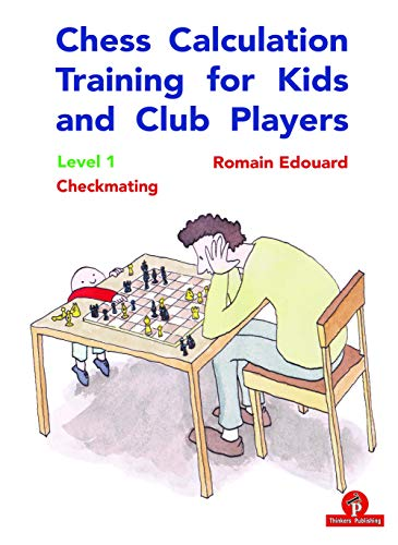 Chess Calculation Training for Kids and Club Players: Level 1 Checkmating