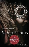 Vampirismus: Der Biss zur Unsterblichkeit