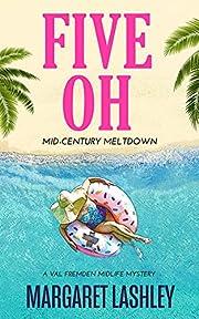 Five Oh: Mid-Century Meltdown (Val Fremden Midlife Mysteries Book 5)