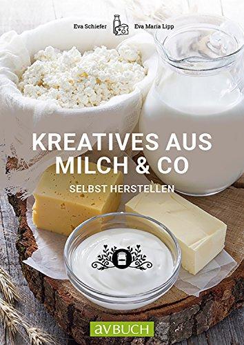 Kreatives aus Milch & Co.: selbst herstellen