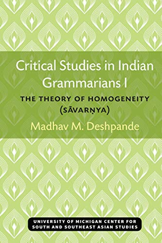 Compare Textbook Prices for Critical Studies in Indian Grammarians I: The Theory of Homogeneity Savar?ya Michigan Series In South And Southeast Asian Languages And Linguistics  ISBN 9780891480525 by Deshpande, Madhav