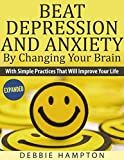 Beat Depression And Anxiety By Changing Your Brain: With Simple Practices That Will Improve Your Life (English Edition)