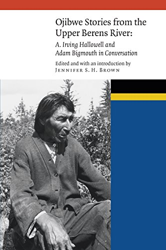 Ojibwe Stories from the Upper Berens River: A. Irving Hallowell and Adam Bigmouth in Conversation (New Visions in Native American and Indigenous Studies)