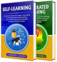 Self-Learning: The Ultimate Guide to Increasing Your Ability to Learn, Problem-Solving Skills and Memory + A Comprehensive Guide to Accelerated Learning Front Cover