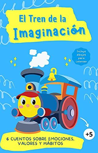 El Tren de la Imaginación: 6 Cuentos sobre Emociones, Valores y Hábitos: Primeros Lectores: Ideal para trabajar la autoestima inteligencia emocional con los niños (Aprendiendo con Leo y Sofi)