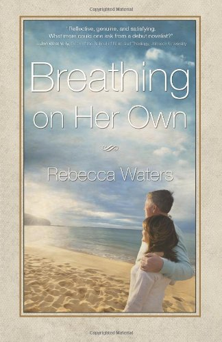 Book: Breathing on Her Own - If time heals all wounds, what are we to do with our scars? by Rebecca Waters