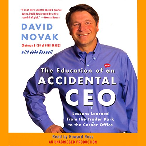 The Education of an Accidental CEO     Lessons Learned from the Trailer Park to the Corner Office              By:                                                                                                                                 David Novak,                                                                                        John Boswell                               Narrated by:                                                                                                                                 Howard Ross                      Length: 7 hrs and 18 mins     35 ratings     Overall 4.1