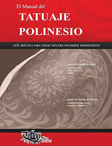 El Manual del TATUAJE POLINESIO: Guía práctica para crear tatuajes polinesios significativos (Polynesian Tattoos)