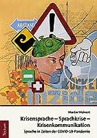 Krisensprache - Sprachkrise - Krisenkommunikation: Sprache in Zeiten der COVID-19-Pandemie