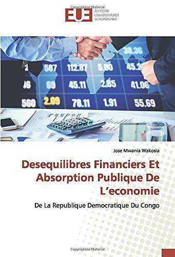 Desequilibres Financiers Et Absorption Publique De L'economie: De La Republique Democratique Du Congo