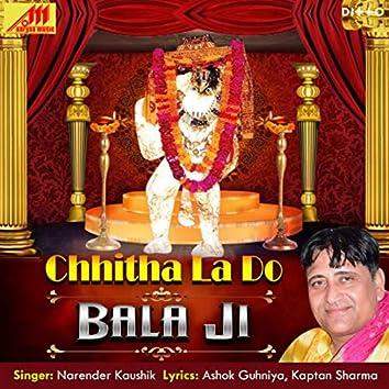 Chhitha La Do Bala Ji