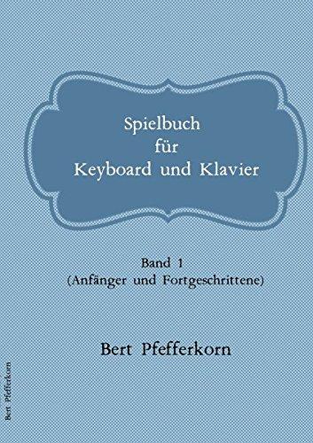 Spielbuch für Keyboard und Klavier: Band 1 (Anfänger und Fortgeschrittene)
