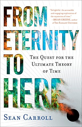 From Eternity to Here: The Quest for the Ultimate Theory of Time [Idioma Inglés]
