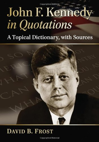 John F. Kennedy in Quotations: A Topical Dictionary, With Sources